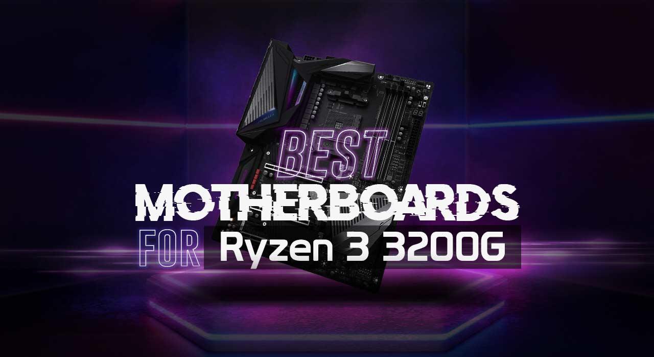 Best Motherboard for Ryzen 3 3200G