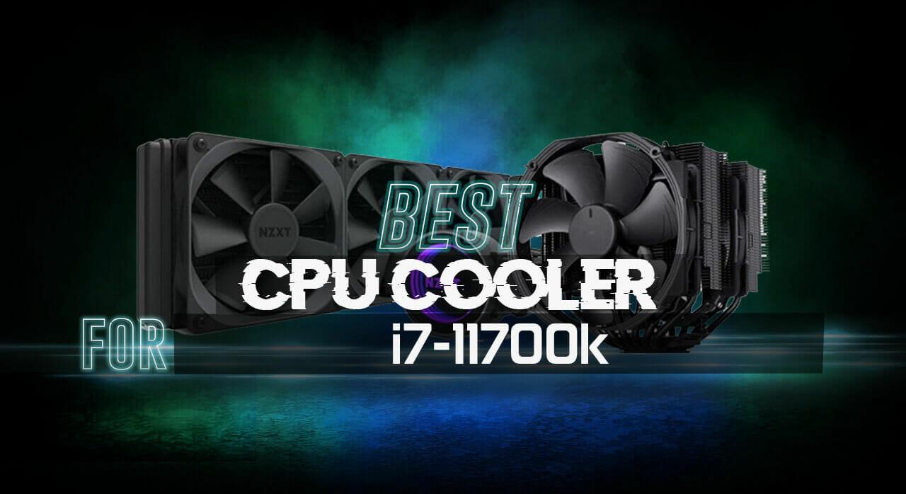 Best CPU Cooler for i7 11700k